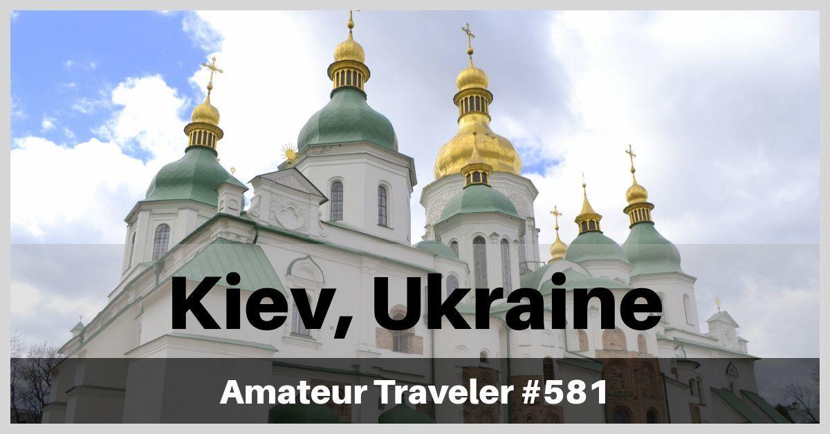 Travel to Kiev, Ukraine - Episode 581