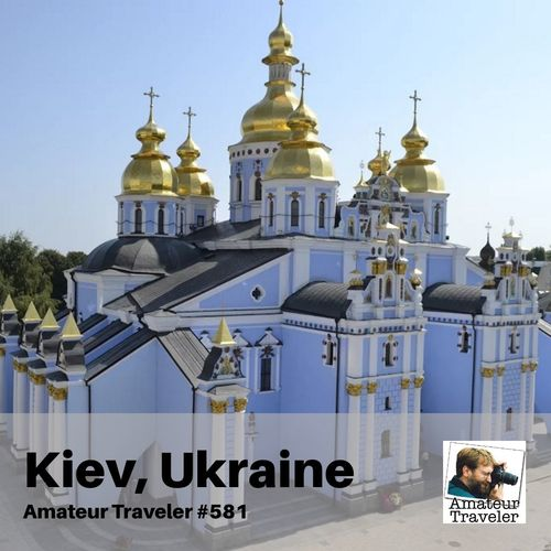 Travel to Kiev, Ukraine – Episode 581