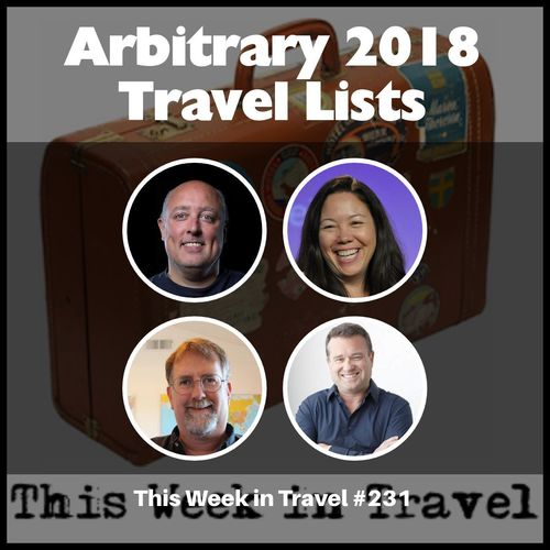 Arbitrary 2018 Travel Lists – This Week in Travel #231