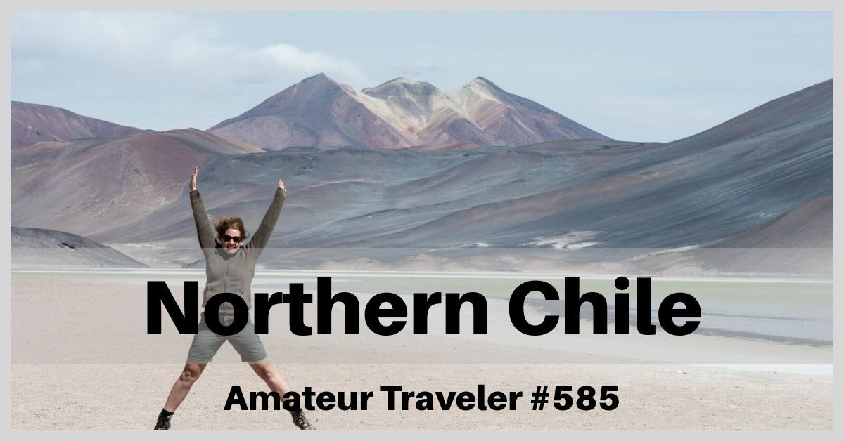 Travel to Northern Chile - Episode 585
