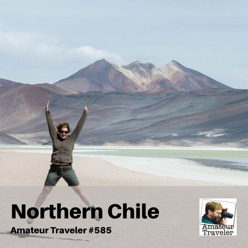 Travel to Northern Chile – Episode 585
