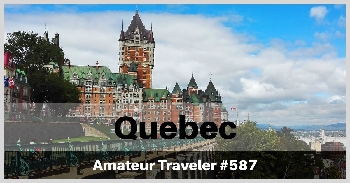Travel to Quebec - Episode 587