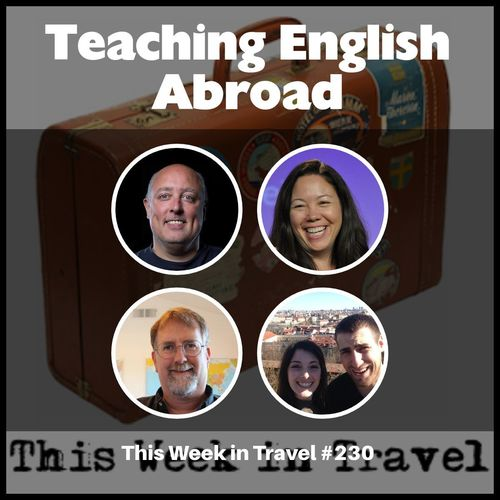 """Teaching English Abroad"" – This Week in Travel #230"