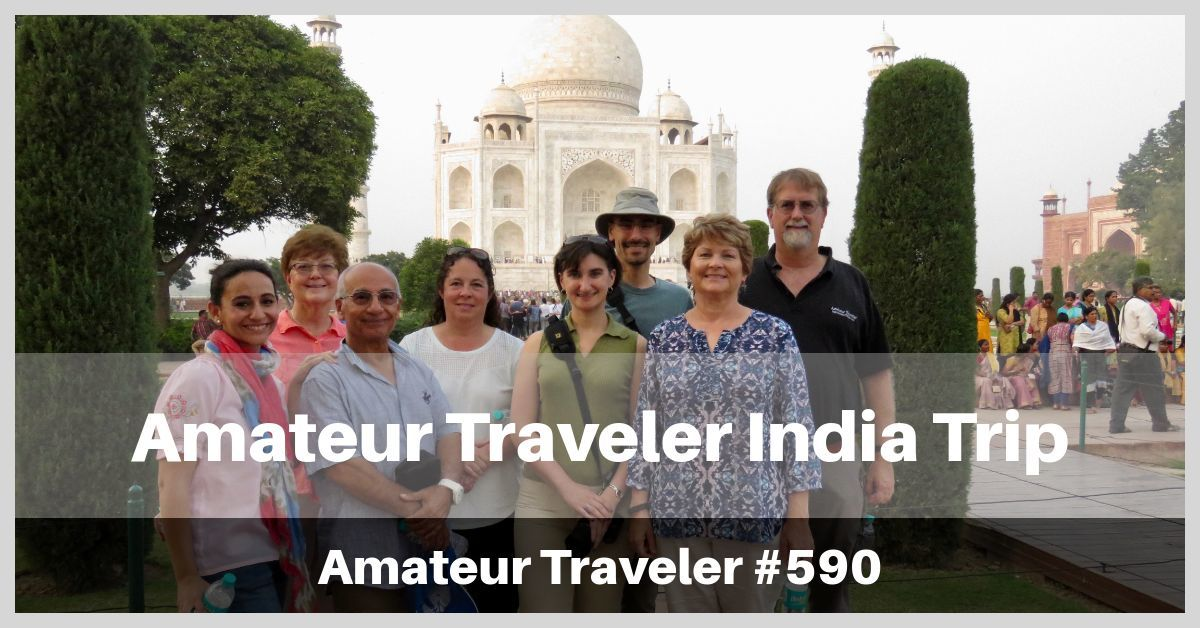 Amateur Traveler India Trip - Episode 590