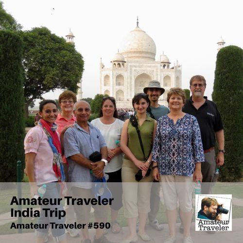 Amateur Traveler India Trip – Episode 590