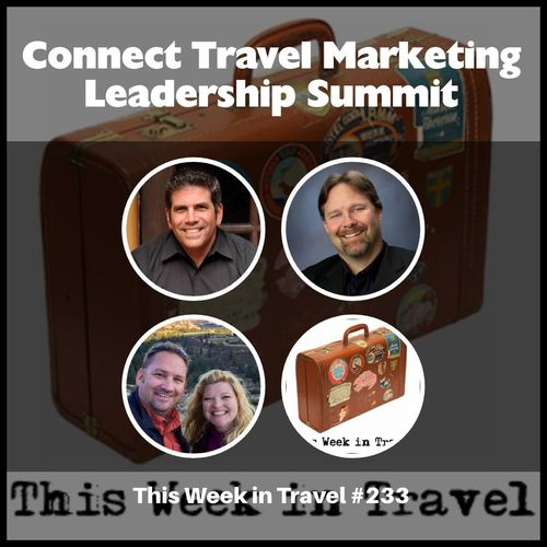Connect Travel Marketing Leadership Summit – This Week in Travel #233