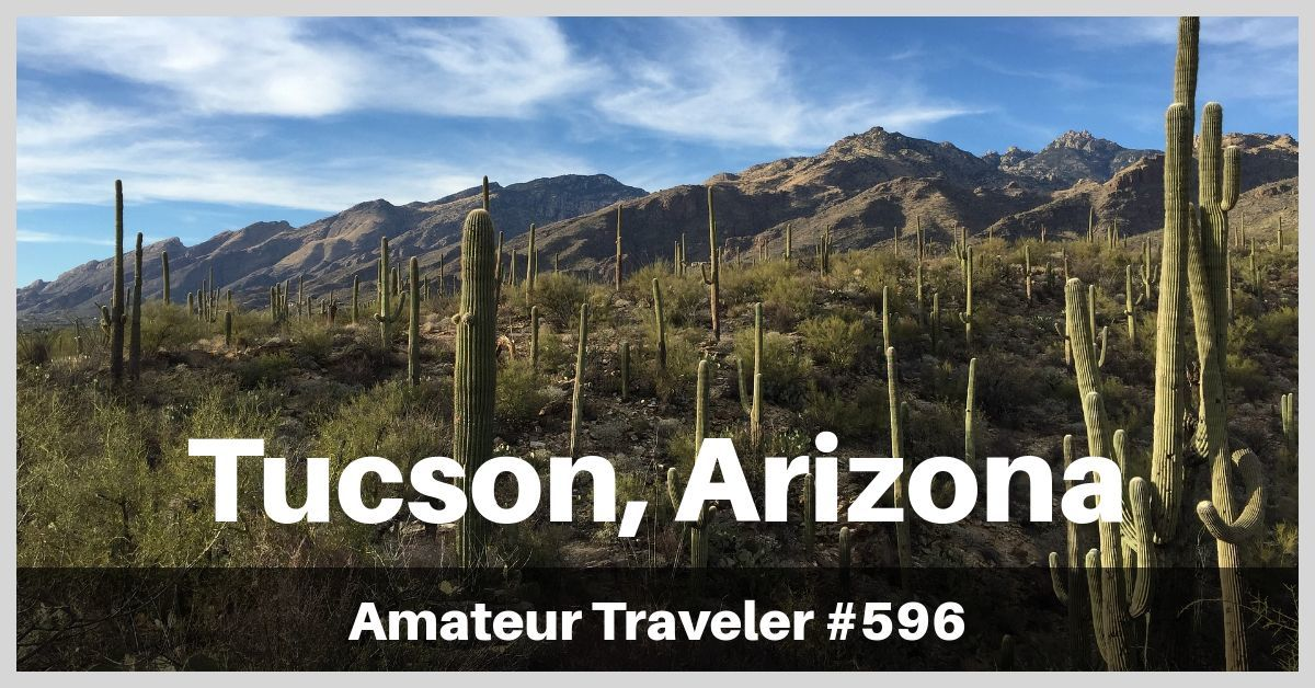 Travel to Tucson, Arizona - Episode 596