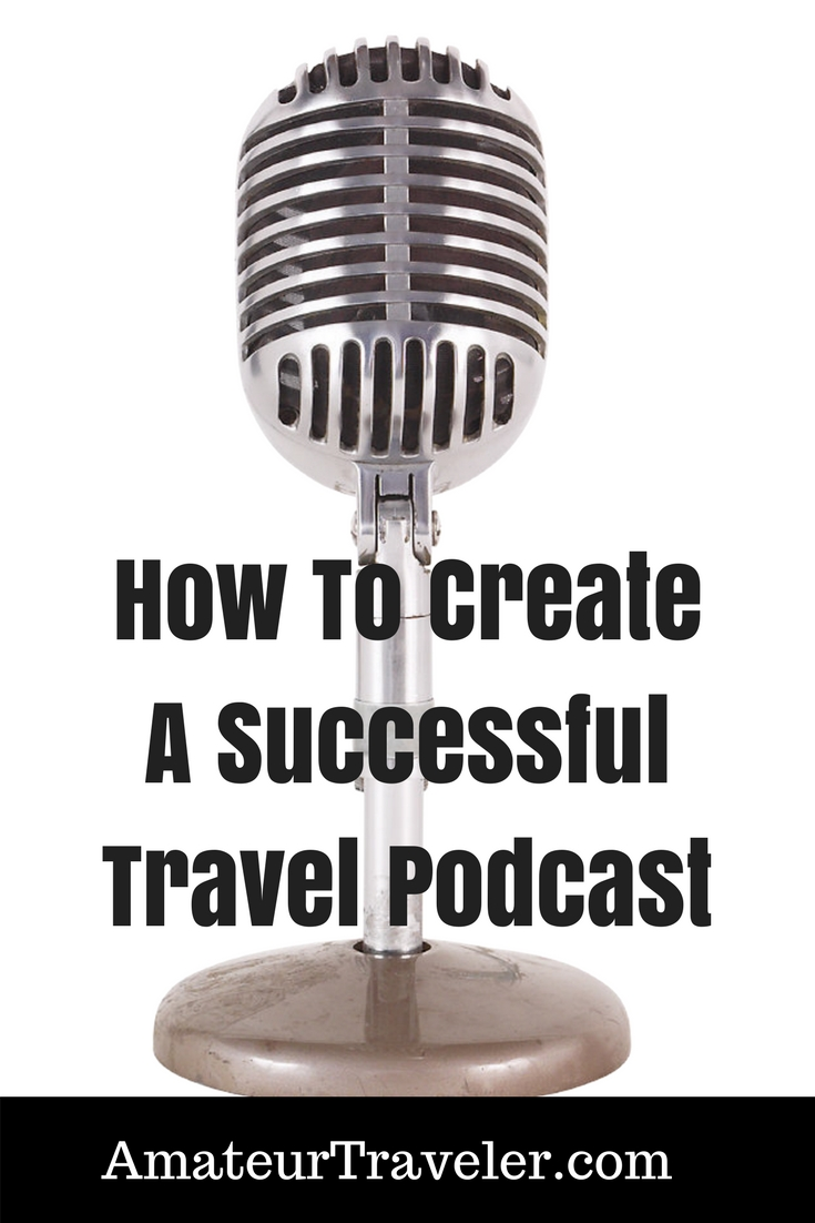 How To Create A Successful Travel Podcast
