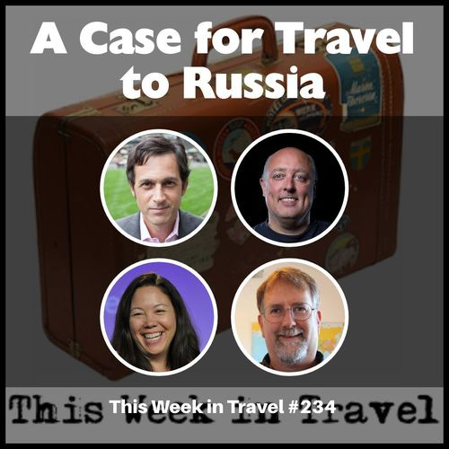 A Case for Travel to Russia – This Week in Travel #234