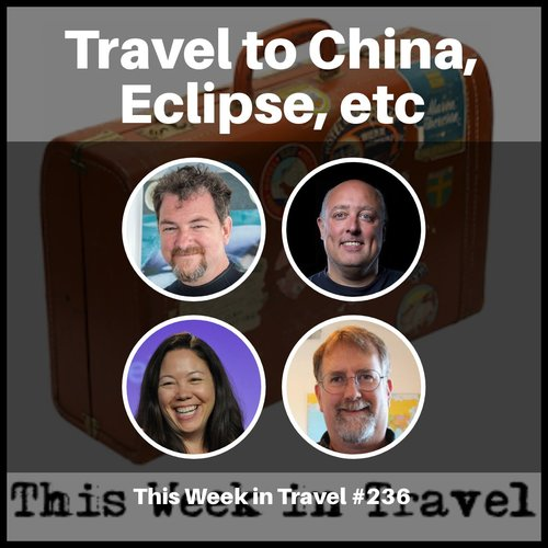Travel to China, Eclipse, etc – This Week in Travel 236