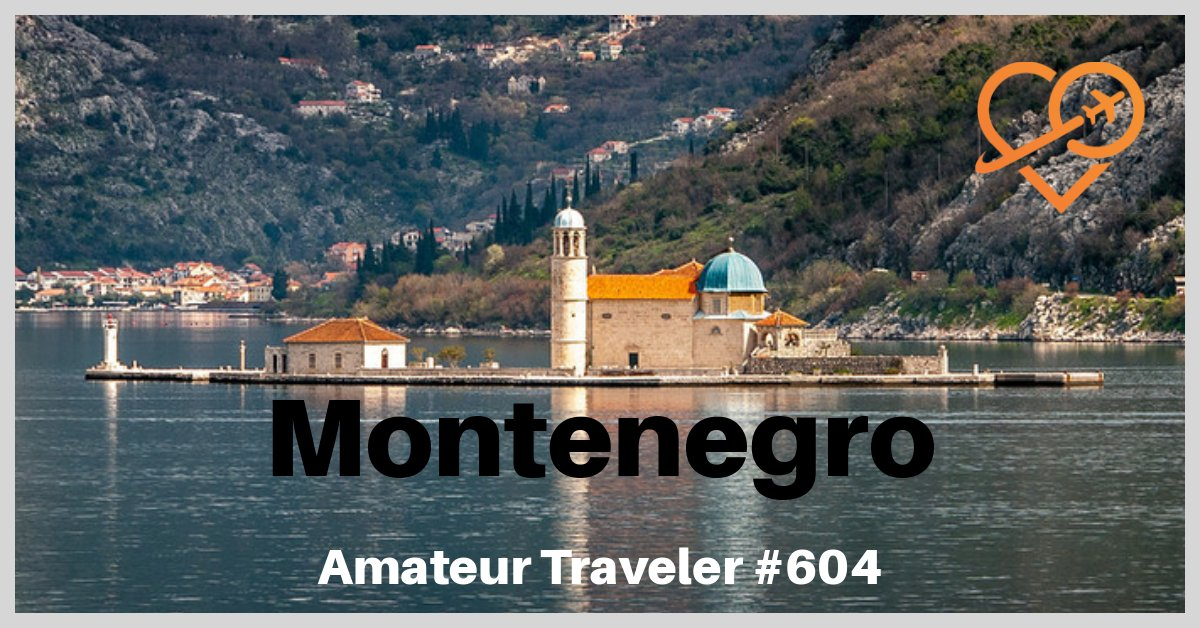 Travel to Montenegro - Bay of Kotor, Budva, National Parks and UNESCO sites (Podcast)