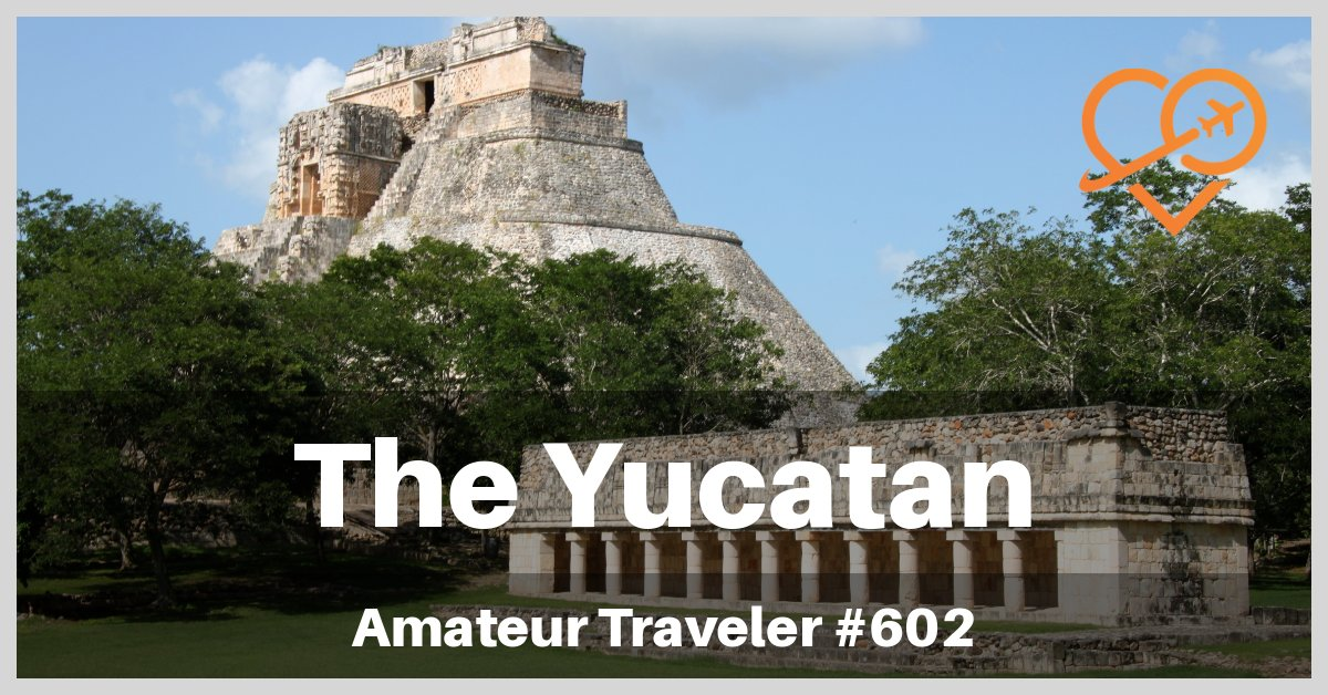 Travel to Merida and the Yucatan Peninsula of Mexico (Podcast)
