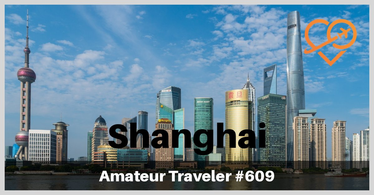 Travel to Shanghai - What to Do, See and Eat (Podcast)