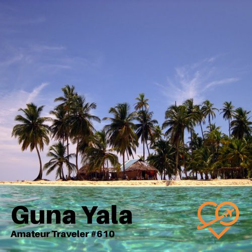 Travel to Guna Yala, Panama – Episode 610