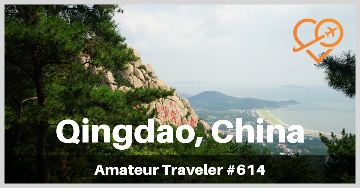 Travel to Qingdao, China - What to Do, Eat and See (Podcast)