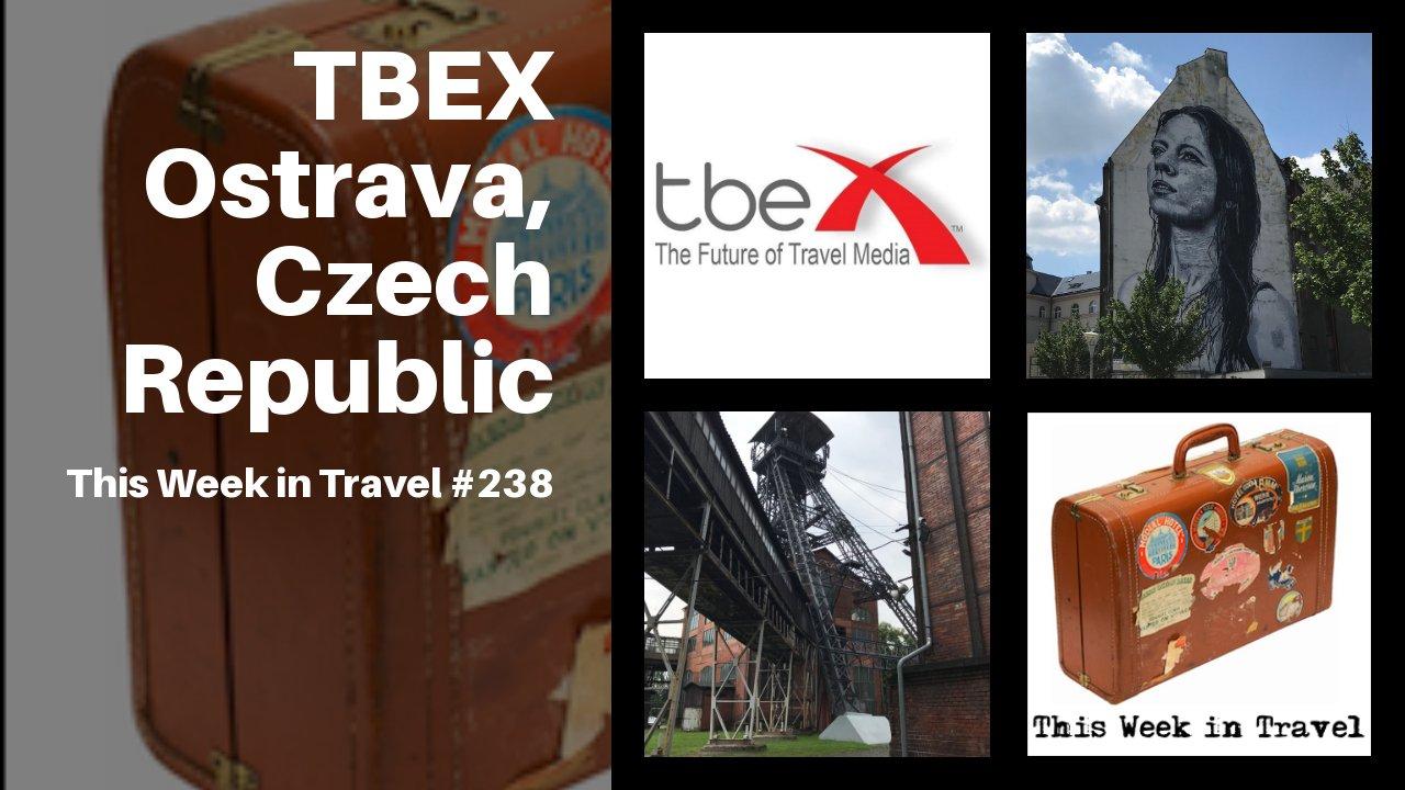 TBEX Europe 2018 Ostrava, Czech Republic - This Week in Travel #238