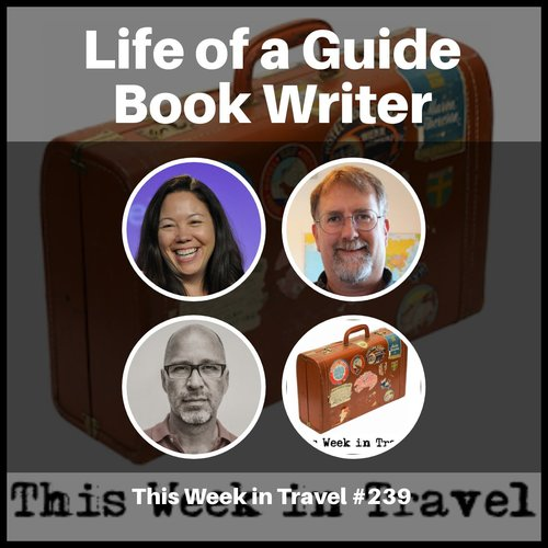 Life of a Guide Book Writer – This Week in Travel #239