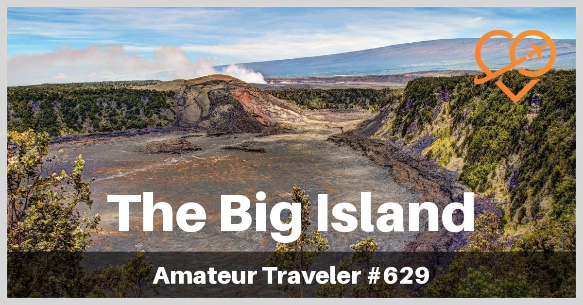 Travel to the Big Island of Hawaii - Episode 629