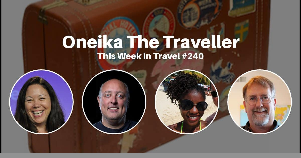 This Week in Travel, Episode 240 – Oneika The Traveller