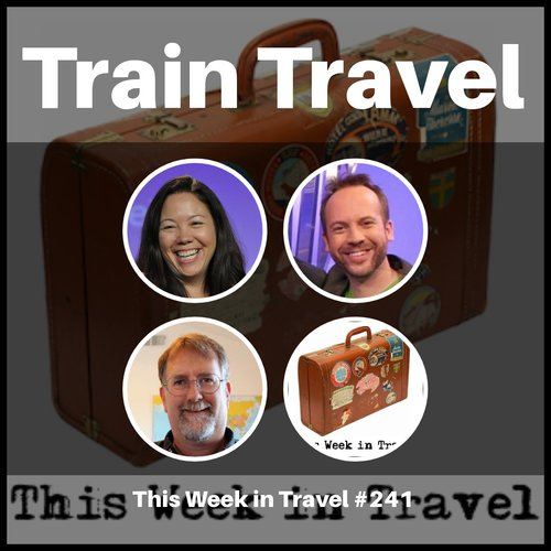 Train Travel – This Week in Travel #241