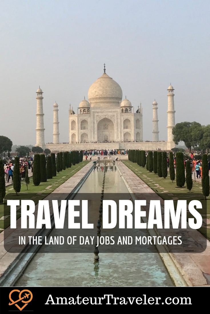 Travel Dreams in the Land of Day Jobs and Mortgages | Travel Inspiration