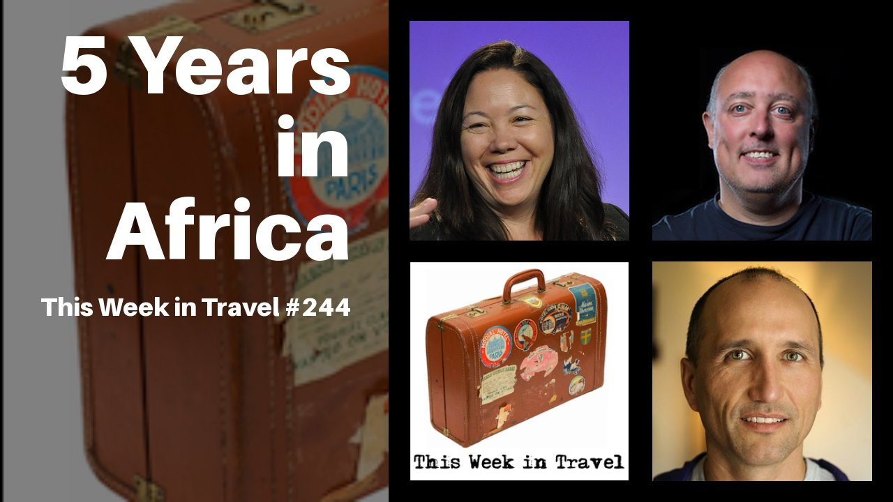 5 Years in Africa - This Week in Travel # 244