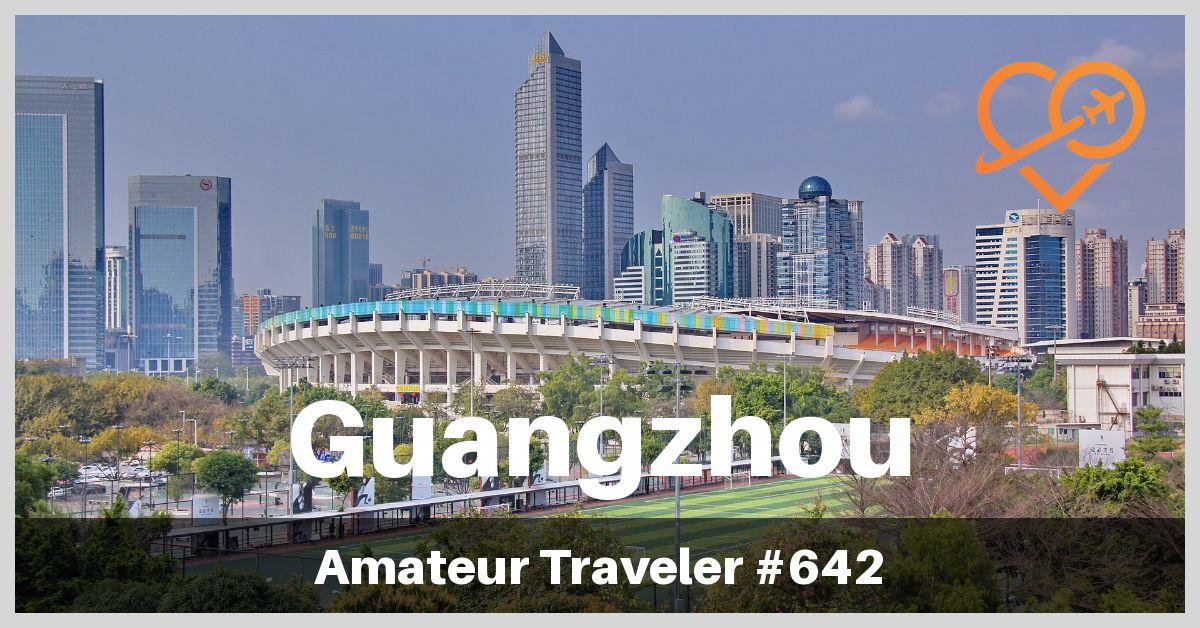Travel to Guangzhou, China – Episode 642