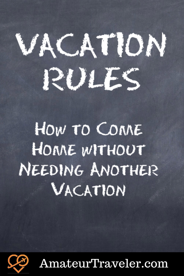 Vactaion Rules - How to Come Home without Needing Another Vacation #travel #planning #ideas #tips #traveltips #travelplanning #relaxation #exploration #vacation #trip #withkids #family