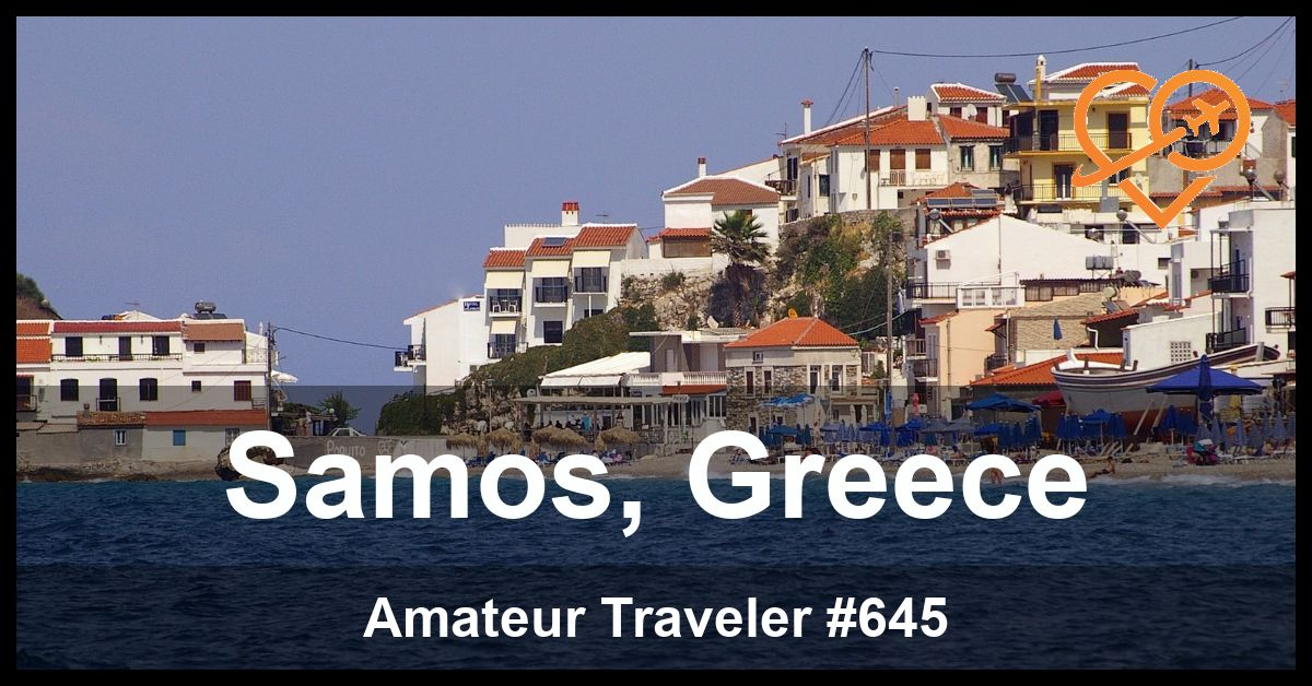 Travel to Samos Island, Greece (Podcast)
