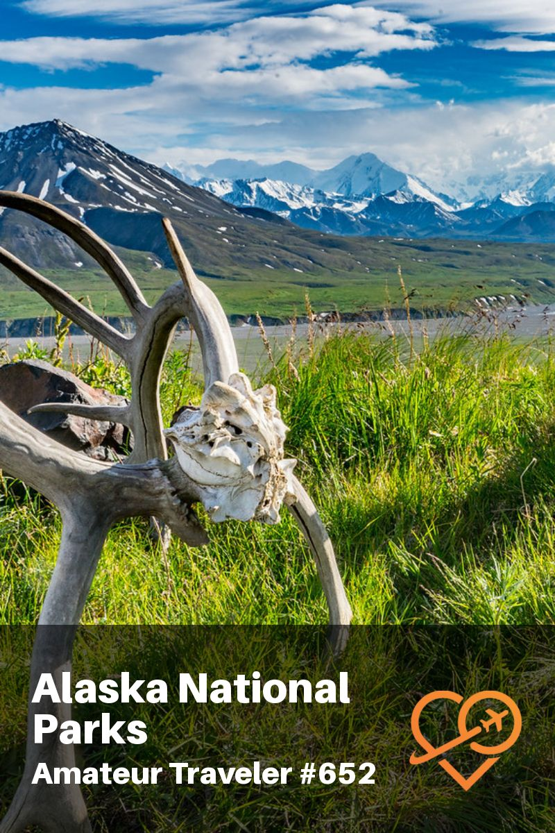 Alaska National Parks – Episode 652