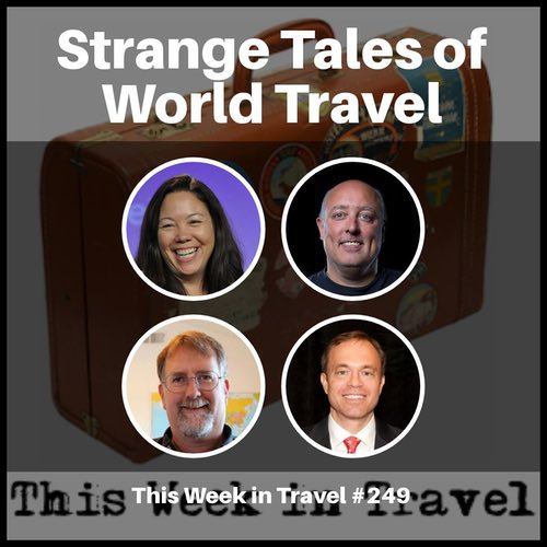 Strange Tales of World Travel – This Week in Travel #249