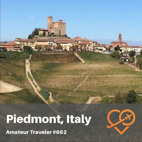 Travel to the Piedmont Region of Italy – Episode 662