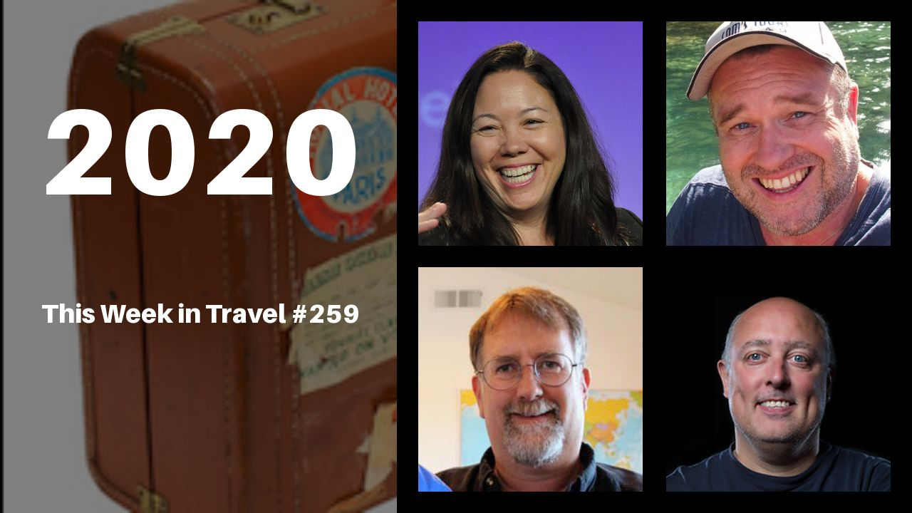 2020 - This Week in Travel #259 (Podcast)