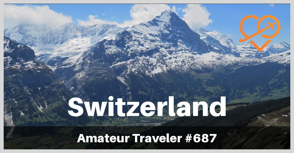 Travel to Switzerland | Switzerland Itinerary | What to do in Switzerland (Podcast)