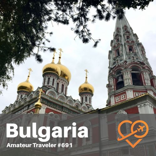 Travel to Bulgaria – Episode 691