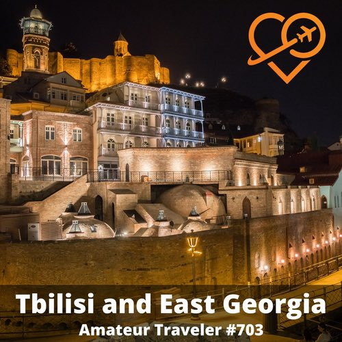 Travel to Tbilisi and Eastern Georgia – Episode 703