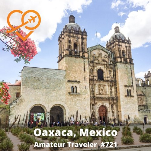 Travel to Oaxaca – Episode 721