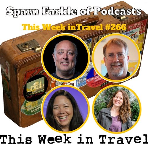 Sparn Farkle of Podcasts – This Week in Travel #266