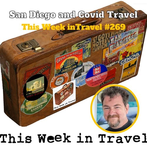 San Diego and Covid Travel – This Week in Travel 269