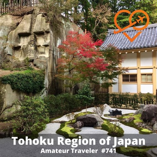 Travel to the Tohoku Region of Japan – Episode 741