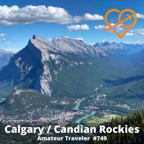 Travel to Calgary and the Canadian Rockies – Episode 749